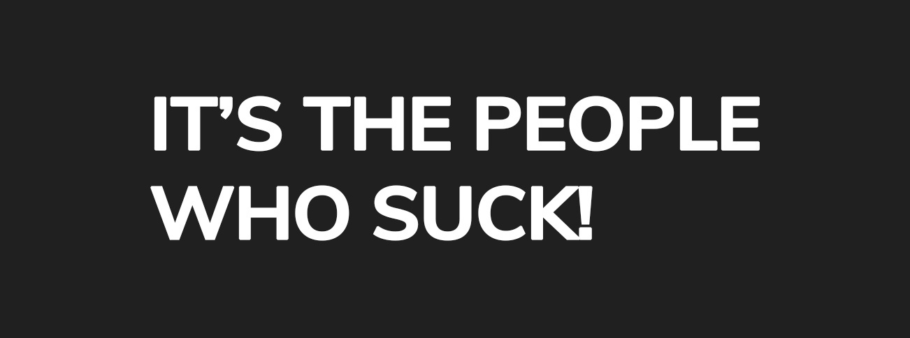 It's the people who suck